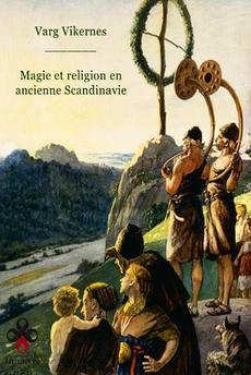 Magie et religion en ancienne Scandinavie (Varg VIKERNES)