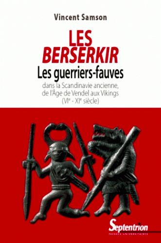 Les Berserkir : Les guerriers-fauves dans la Scandinavie ancienne (Vincent SAMSON)