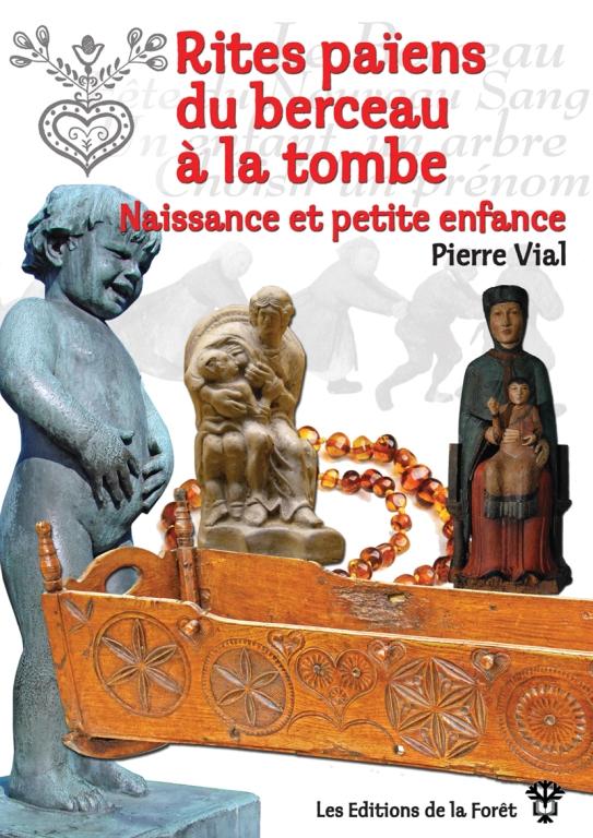 Rites païens du berceau à la tombe – Naissance et petite enfance (Pierre VIAL)
