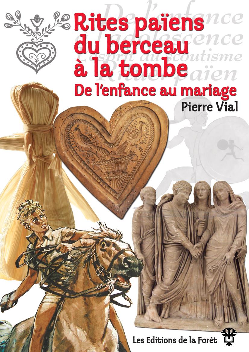 Rites païens du berceau à la tombe – De l'enfance au mariage (Pierre VIAL)