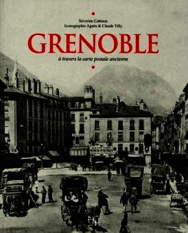 Grenoble à travers la carte postale ancienne (Séverine CATTIAUX)